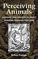 Perceiving Animals: Humans and Beasts in Early Modern English Culture