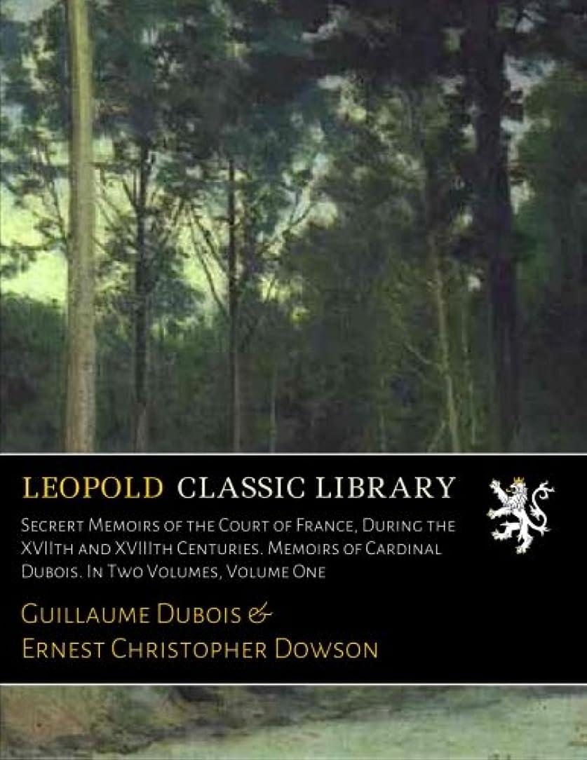 贈り物サージ調停するSecrert Memoirs of the Court of France, During the XVIIth and XVIIIth Centuries. Memoirs of Cardinal Dubois. In Two Volumes, Volume One