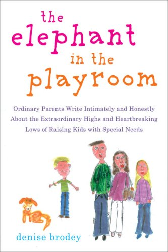 The Elephant in the Playroom: Ordinary Parents Write Intimately and Honestly About the Extraordinary Highs and Heartbrea