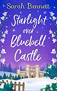 Starlight Over Bluebell Castle: a gorgeously uplifting festive romance to curl up with! (Bluebell Castle, Book 3) by [Sarah Bennett]