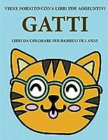 Libri da colorare per bambini di 2 anni (Gatti): Questo libro contiene 40 pagine a colori con linee extra spesse per ridurre la frustrazione e aumentare la fiducia. Questo libro aiuterà i bambini a sviluppare il controllo della molla e ad allenare le loro