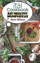 Ital Cookbook: Eat Healthy Muhfukka!!