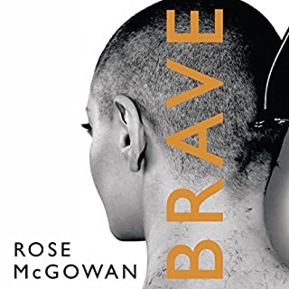 Brave                   By:                                                                                                                                 Rose McGowan                               Narrated by:                                                                                                                                 Rose McGowan                      Length: 6 hrs and 44 mins     107 ratings     Overall 4.6