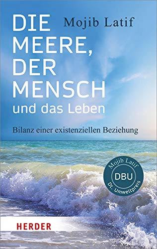 Die Meere, der Mensch und das Leben: Bilanz einer existenziellen Beziehung (HERDER spektrum, Band 6929)