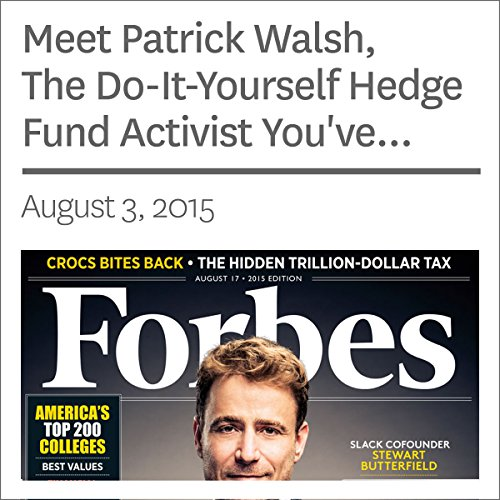 Meet Patrick Walsh, The Do-It-Yourself Hedge Fund Activist You've Never Heard Of audiobook cover art