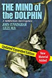 The Mind of the Dolphin: A Nonhuman Intelligence (Consciousness Classics) - John Cunningham Lilly