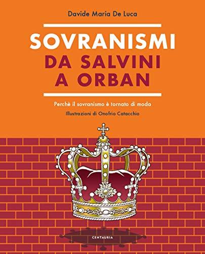 Sovranismi. Da Salvini a Orban. Perché il sovranismo è tornato di moda. Ediz. a colori