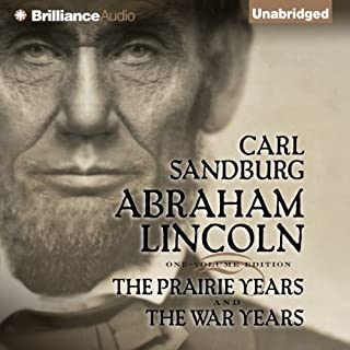 Abraham Lincoln     The Prairie Years and The War Years              By:                                                                                                                                 Carl Sandburg                               Narrated by:                                                                                                                                 Arthur Morey                      Length: 44 hrs and 12 mins     1,131 ratings     Overall 4.7