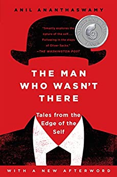 The Man Who Wasn't There: Investigations into the Strange New Science of the Self by [Anil Ananthaswamy]