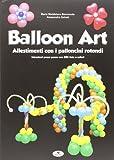 Balloon art. Allestimenti con i palloncini rotondi...