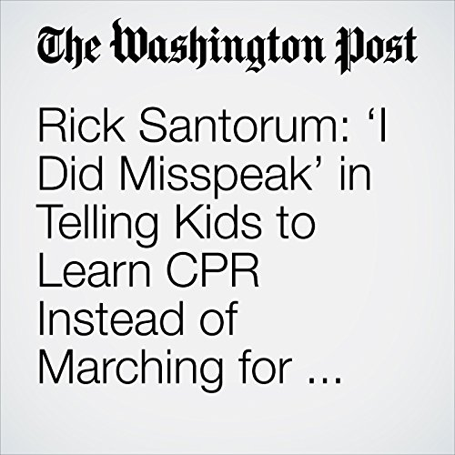 Rick Santorum: 'I Did Misspeak' in Telling Kids to Learn CPR Instead of Marching for Gun Control copertina