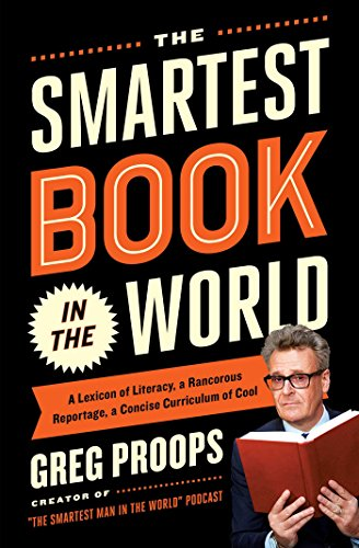 Image of The Smartest Book in the World: A Lexicon of Literacy, A Rancorous Reportage, A Concise Curriculum of Cool