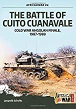 The Battle of Cuito Cuanavale: Cold War Angolan Finale, 1987–1988 (Africa@War)