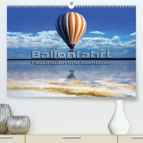 Ballonfahrt - Faszination und Abenteuer (hochwertiger DIN A2 Wandkalender 2021, Kunstdruck in Hochglanz)