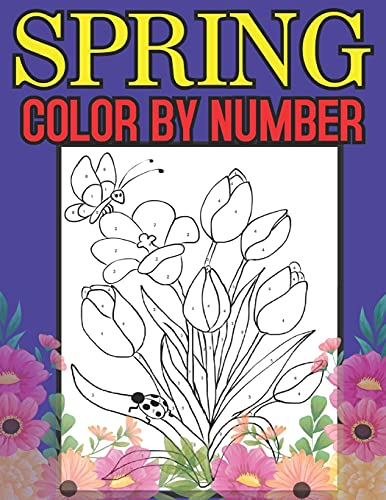 Spring Color By Number: A Large Print and Easy Color by Number Adult Coloring Book of Spring Flowers, Birds, Butterflies, Bunnies and Frogs. (Simple, relaxing illustrations)