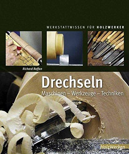 Drechseln: Maschinen – Werkzeuge – Techniken (Werkstattwissen für Holzwerker)