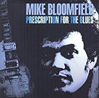 Prescription For The Blues by Mike Bloomfield (2005-06-21)