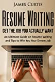 Resume Writing 2016: Get the Job You Actually Want-An Ultimate Guide on Resume W
