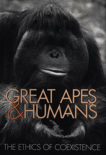 Great Apes and Humans: The Ethics of Coexistence (Zoo and Aquarium Biology and Conservation Series)