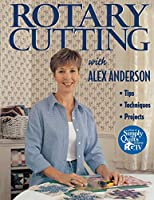 Rotary Cutting With Alex Anderson: Tips, Techniques, Projects (Quilting Basics S)