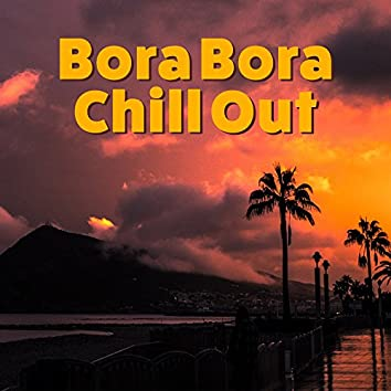 Bora Bora Chill Out – Chilled Melodies, Tropical Island, Stress Free, Inner Peace