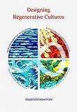 Designing Regenerative Cultures - Daniel Christian Wahl