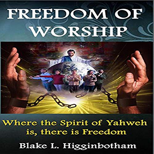 Freedom of Worship: Where the Spirit of Yahweh Is There Is Freedom audiobook cover art