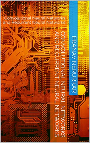 Convolutional Neural Networks and Recurrent Neural Networks: Convolutional Neural Networks and Recurrent Neural Networks (English Edition)