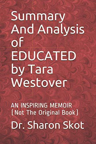 Summary And Analysis of EDUCATED by Tara Westover: AN INSPIRING MEMOIR (Not The Original Book)