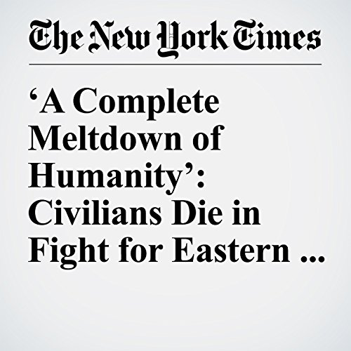 'A Complete Meltdown of Humanity': Civilians Die in Fight for Eastern Aleppo cover art