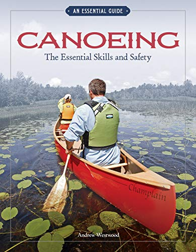Canoeing The Essential Skills & Safety: An Essential Guide-The Essential Skills and Safety (English Edition)