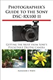 Photographer 039 s Guide to the Sony DSC-RX100 II (English Edition)