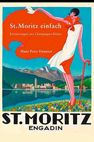 St. Moritz einfach: Erinnerungen ans Champagner Klima,    2.; überarbeitete Auflage