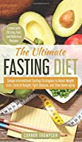 The Ultimate Fasting Diet: Simple Intermittent Fasting Strategies to Boost Weight Loss, Control Hunger, Fight Disease, and Slow Down Aging