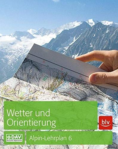 Alpin-Lehrplan 6: Wetter und Orientierung (Alpin-Lehrplan (ehem. BLV))