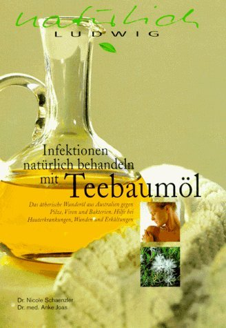 Infektionen natürlich behandeln mit Teebaumöl by Nicole Schaenzler (1999-07-05)