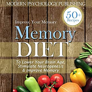 Memory Diet: To Lower Your Brain Age, Stimulate Neurogenesis & Improve Memory                   Written by:                                                                                                                                 Modern Psychology Publishing                               Narrated by:                                                                                                                                 Terry F. Self                      Length: 2 hrs and 15 mins     Not rated yet     Overall 0.0
