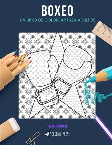 BOXEO: UN LIBRO DE COLOREAR PARA ADULTOS: Un libro de colorear boxeo para adultos