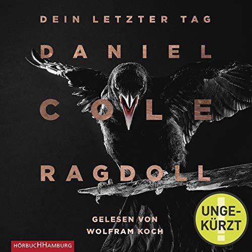 Ragdoll - Dein letzter Tag     Ein New-Scotland-Yard-Thriller 1              Autor:                                                                                                                                 Daniel Cole                               Sprecher:                                                                                                                                 Wolfram Koch                      Spieldauer: 13 Std. und 46 Min.     216 Bewertungen     Gesamt 4,1
