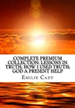 Complete Premium Collection: Lessons In Truth; How I Used Truth; God A Present Help