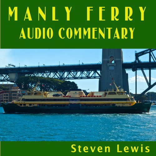 Manly Ferry Audio Commentary                   By:                                                                                                                                 Steven Lewis                               Narrated by:                                                                                                                                 Steven Lewis                      Length: 29 mins     Not rated yet     Overall 0.0