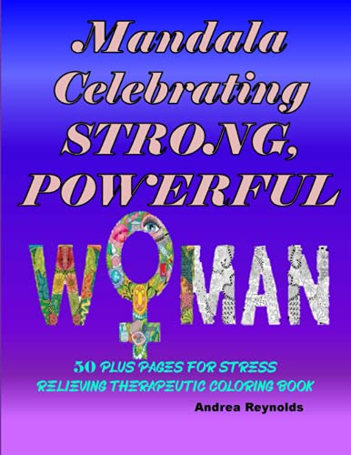 Mandala Celebrating STRONG, POWERFUL WOMEN: 50 Plus Pages for Stress Relieving Therapeutic Coloring