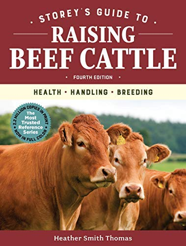 Storey's Guide to Raising Beef Cattle, 4th Edition: Health, Handling, Breeding (Storey's Guide to Raising) by [Heather Smith Thomas]