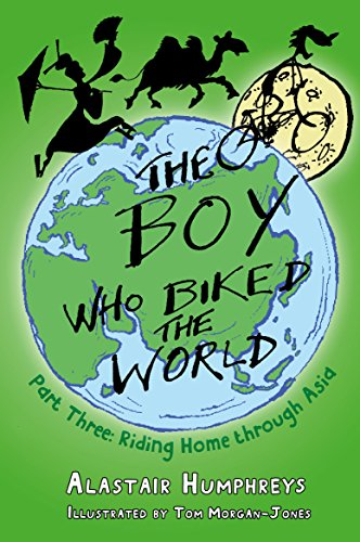 The Boy Who Biked the World: Riding Home Through Asia Part 3: Part Three: Riding Home Through Asia