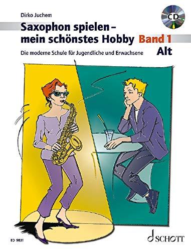 Saxophon spielen - mein schönstes Hobby. Alt-Saxophon - Band 1: Die moderne Schule für Jugendliche und Erwachsene
