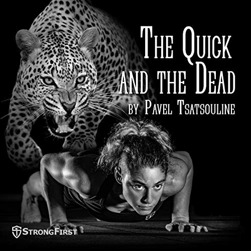 The Quick and the Dead: Total Training for the Advanced Minimalist Audiobook By Pavel Tsatsouline cover art