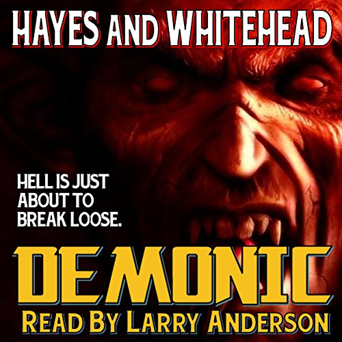 Demonic                   By:                                                                                                                                 Steve Hayes,                                                                                        David Whitehead                               Narrated by:                                                                                                                                 Larry Anderson                      Length: 3 hrs and 58 mins     3 ratings     Overall 3.3