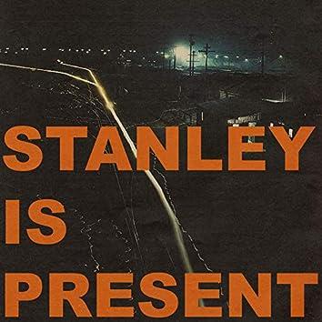 Stanley Is Present