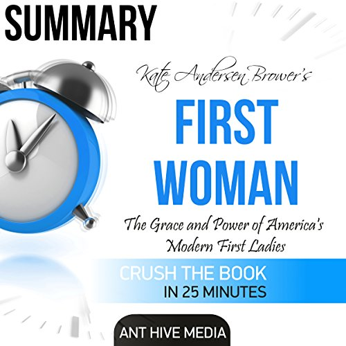 Summary of Kate Anderson Brower's First Women: The Grace and Power of America's Modern First Ladies cover art