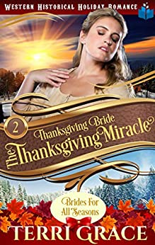Thanksgiving Bride - Thanksgiving Miracle: The Story of Sophie Weston and Lionel Peterson (Brides for All Seasons Volume 5 Book 2) by [Terri Grace]